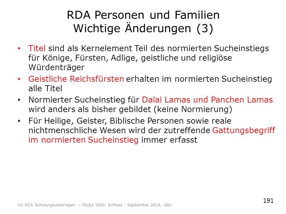 RDA Personen und Familien Wichtige Änderungen (3) Titel sind als Kernelement Teil des normierten Sucheinstiegs für Könige, Fürsten, Adlige, geistliche