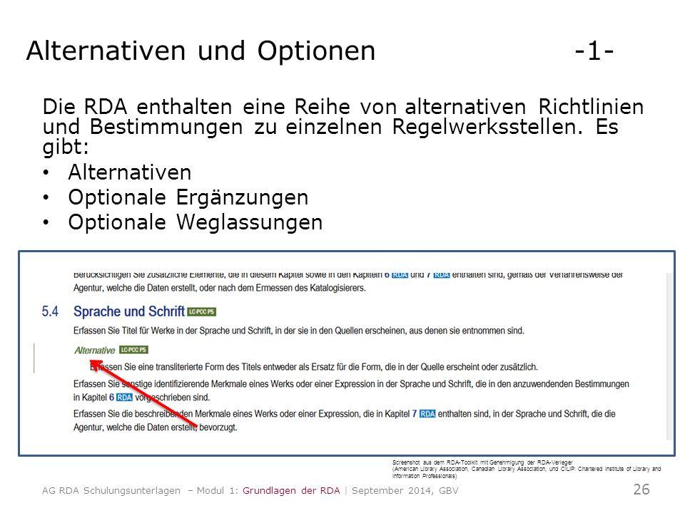 Alternativen und Optionen-1- Die RDA enthalten eine Reihe von alternativen Richtlinien und Bestimmungen zu einzelnen Regelwerksstellen. Es gibt: Alter