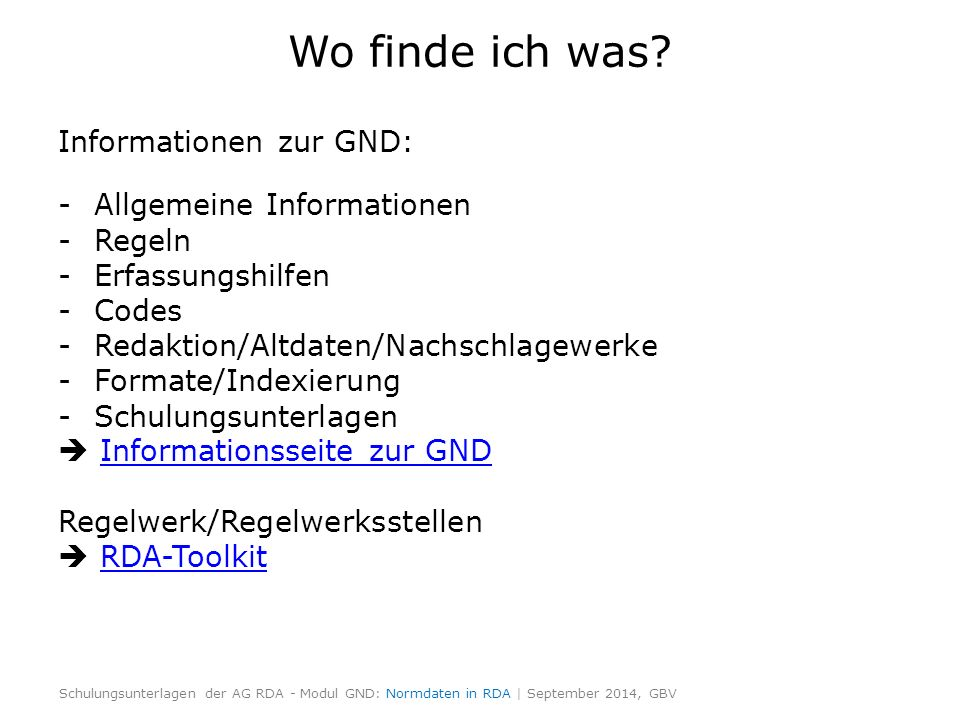 Wo finde ich was? Informationen zur GND: -Allgemeine Informationen -Regeln -Erfassungshilfen -Codes -Redaktion/Altdaten/Nachschlagewerke -Formate/Inde