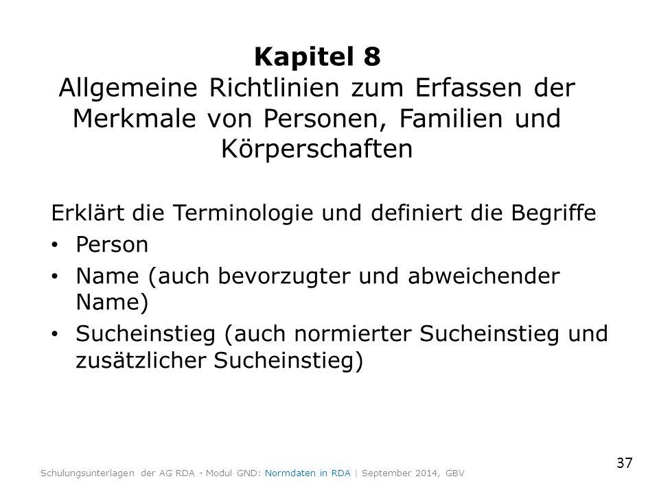 Kapitel 8 Allgemeine Richtlinien zum Erfassen der Merkmale von Personen, Familien und Körperschaften Erklärt die Terminologie und definiert die Begrif