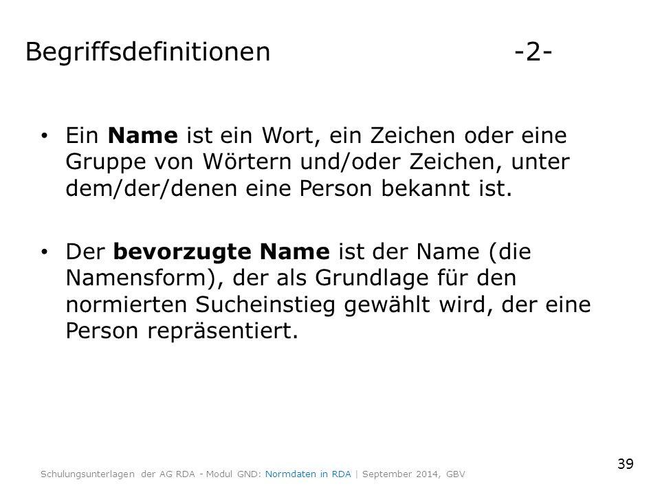 Begriffsdefinitionen -2- Ein Name ist ein Wort, ein Zeichen oder eine Gruppe von Wörtern und/oder Zeichen, unter dem/der/denen eine Person bekannt ist.