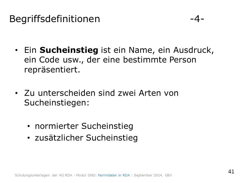 Begriffsdefinitionen -4- Ein Sucheinstieg ist ein Name, ein Ausdruck, ein Code usw., der eine bestimmte Person repräsentiert. Zu unterscheiden sind zw