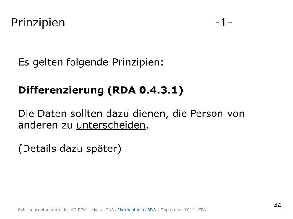 Prinzipien -1- Es gelten folgende Prinzipien: Differenzierung (RDA 0.4.3.1) Die Daten sollten dazu dienen, die Person von anderen zu unterscheiden. (D