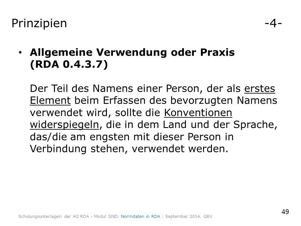 Prinzipien -4- Allgemeine Verwendung oder Praxis (RDA 0.4.3.7) Der Teil des Namens einer Person, der als erstes Element beim Erfassen des bevorzugten