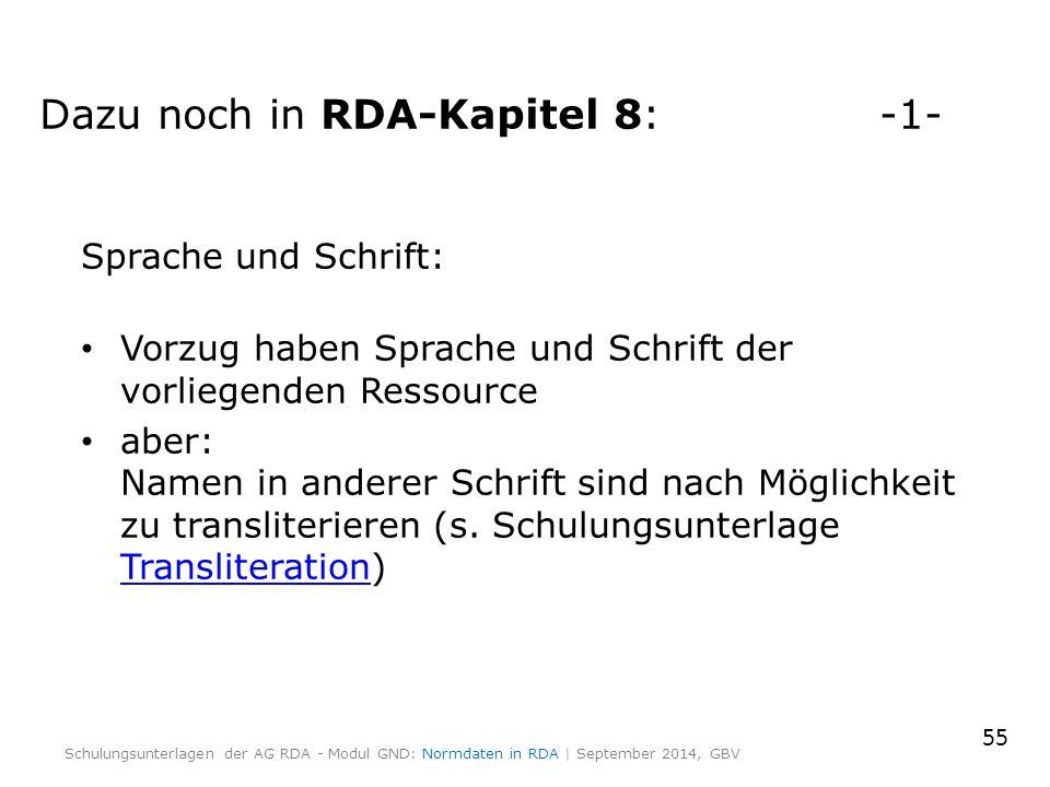 Dazu noch in RDA-Kapitel 8:-1- Sprache und Schrift: Vorzug haben Sprache und Schrift der vorliegenden Ressource aber: Namen in anderer Schrift sind nach Möglichkeit zu transliterieren (s.