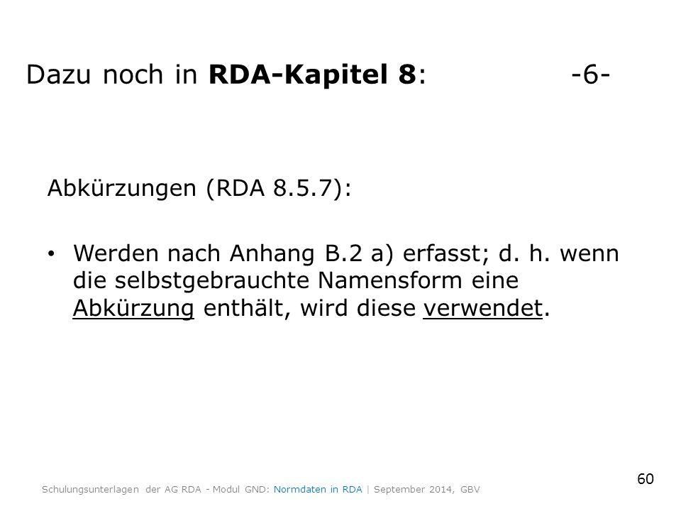 Abkürzungen (RDA 8.5.7): Werden nach Anhang B.2 a) erfasst; d.
