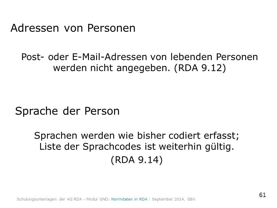 Adressen von Personen Post- oder E-Mail-Adressen von lebenden Personen werden nicht angegeben. (RDA 9.12) 61 Schulungsunterlagen der AG RDA - Modul GN