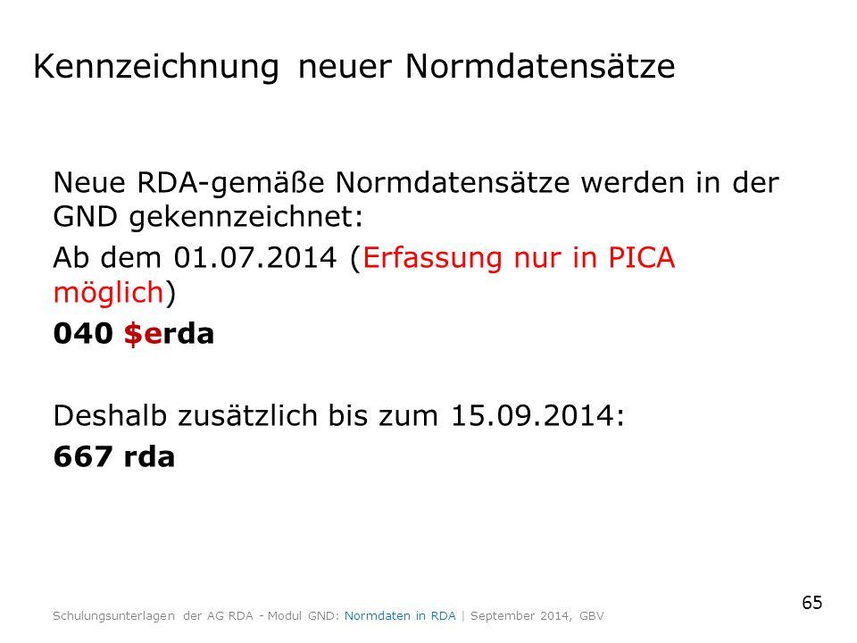 Kennzeichnung neuer Normdatensätze Neue RDA-gemäße Normdatensätze werden in der GND gekennzeichnet: Ab dem 01.07.2014 (Erfassung nur in PICA möglich) 040 $erda Deshalb zusätzlich bis zum 15.09.2014: 667 rda 65 Schulungsunterlagen der AG RDA - Modul GND: Normdaten in RDA | September 2014, GBV