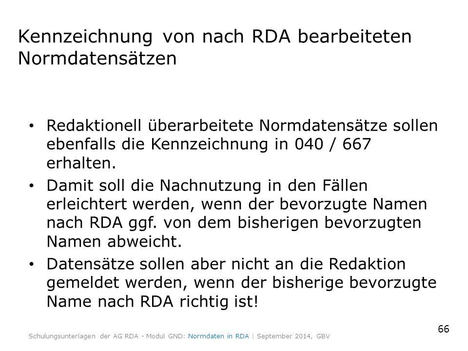 Kennzeichnung von nach RDA bearbeiteten Normdatensätzen Redaktionell überarbeitete Normdatensätze sollen ebenfalls die Kennzeichnung in 040 / 667 erhalten.