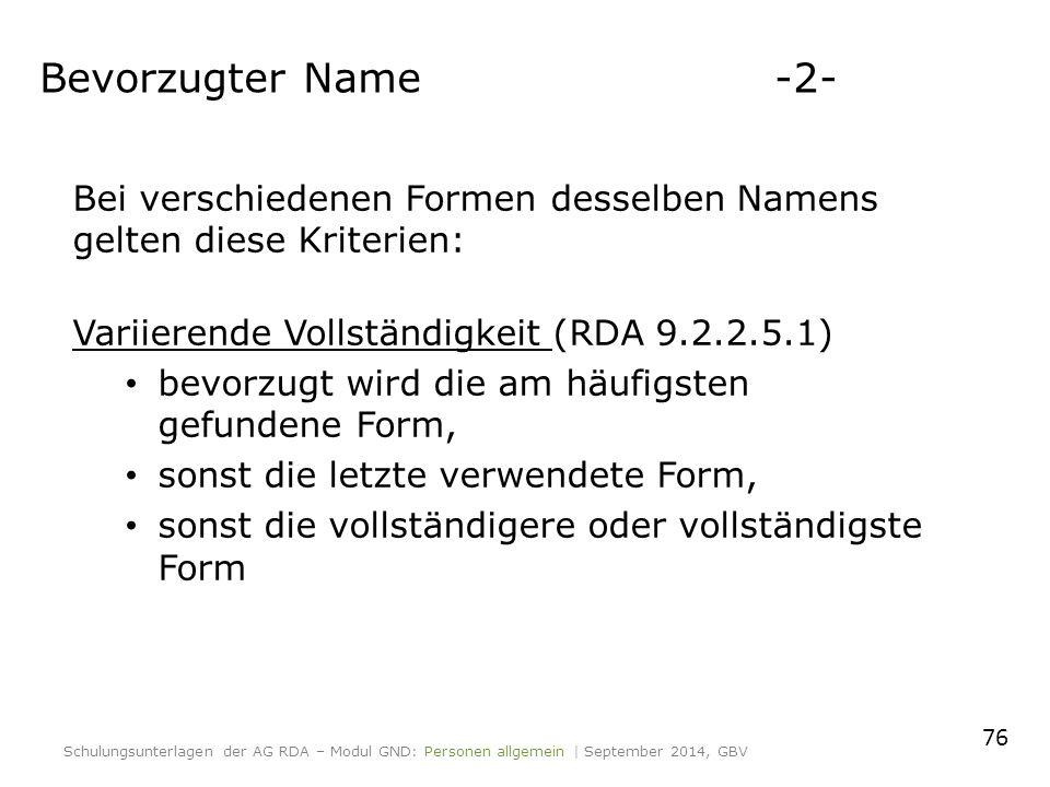 Bei verschiedenen Formen desselben Namens gelten diese Kriterien: Variierende Vollständigkeit (RDA 9.2.2.5.1) bevorzugt wird die am häufigsten gefunde