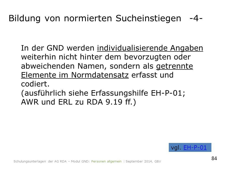 In der GND werden individualisierende Angaben weiterhin nicht hinter dem bevorzugten oder abweichenden Namen, sondern als getrennte Elemente im Normdatensatz erfasst und codiert.