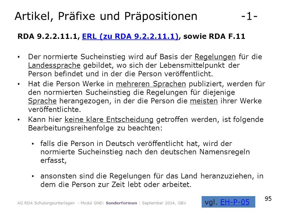 RDA 9.2.2.11.1, ERL (zu RDA 9.2.2.11.1), sowie RDA F.11ERL (zu RDA 9.2.2.11.1) Der normierte Sucheinstieg wird auf Basis der Regelungen für die Landessprache gebildet, wo sich der Lebensmittelpunkt der Person befindet und in der die Person veröffentlicht.