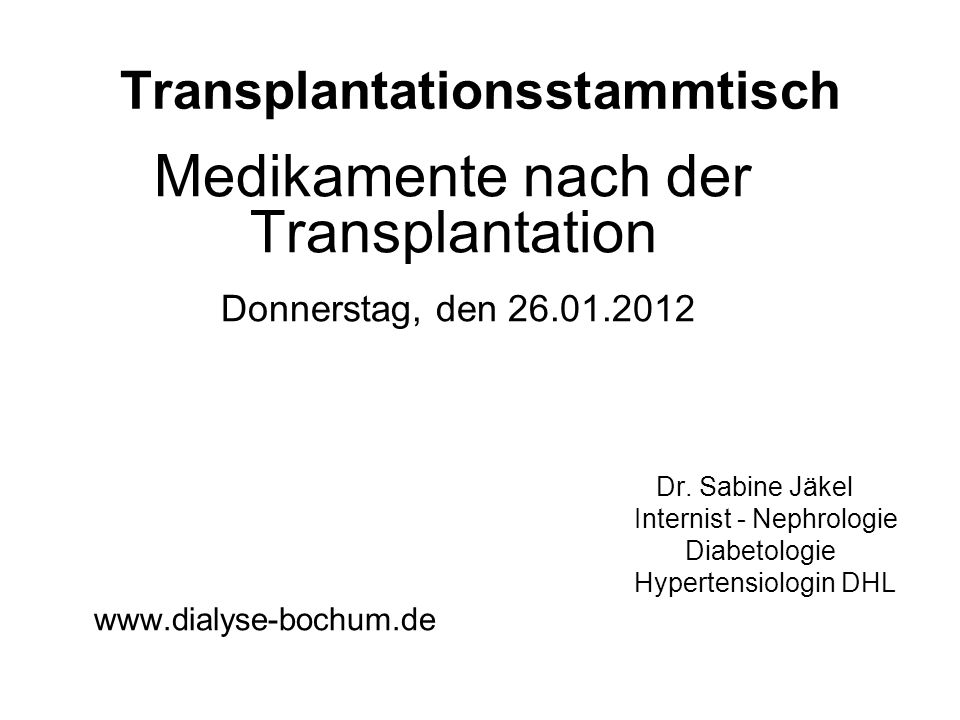 Transplantationsstammtisch Medikamente nach der Transplantation Donnerstag, den 26.01.2012 Dr.