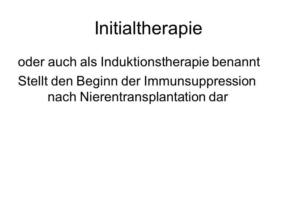 Initialtherapie oder auch als Induktionstherapie benannt Stellt den Beginn der Immunsuppression nach Nierentransplantation dar