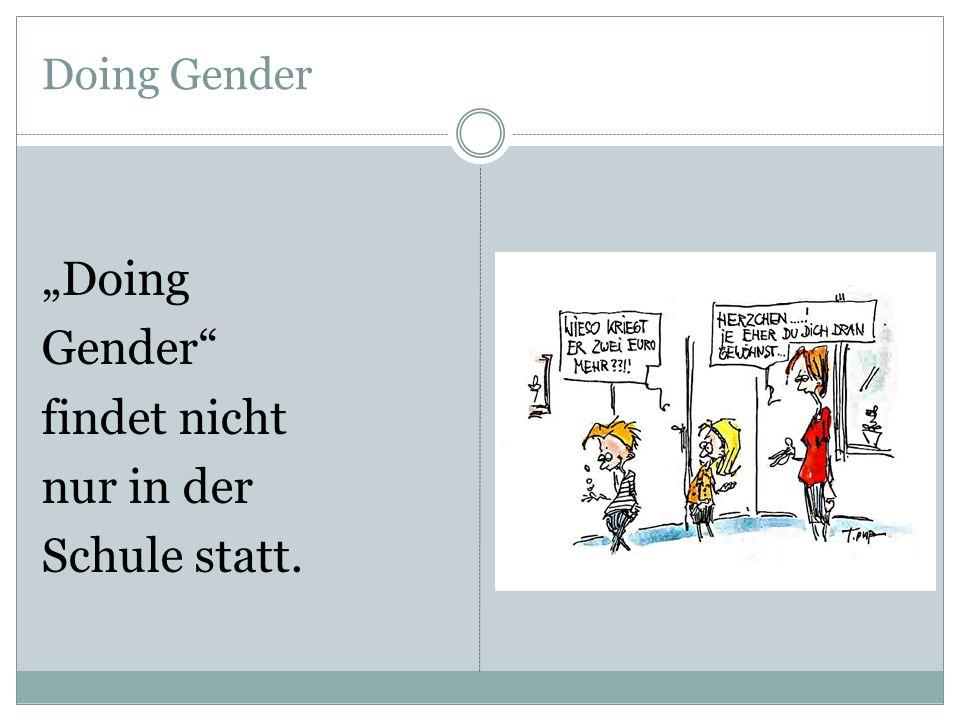 """Doing Gender """"Doing Gender findet nicht nur in der Schule statt."""