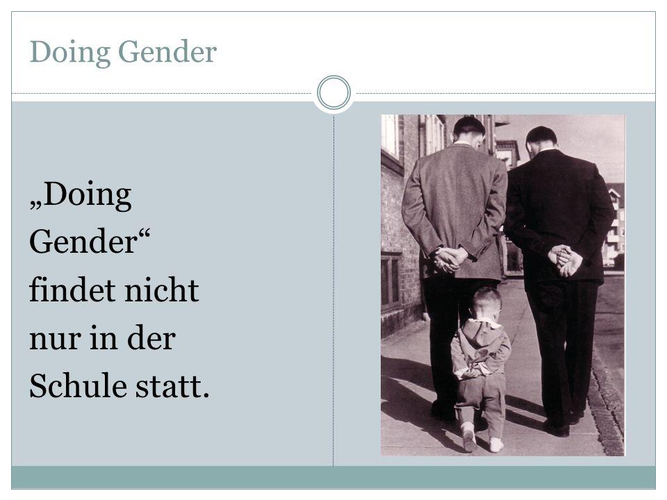 """Doing Gender """"Doing Gender"""" findet nicht nur in der Schule statt."""