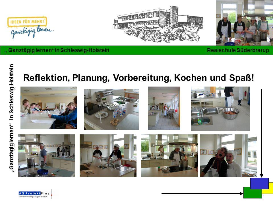 """""""Ganztägig lernen in Schleswig-Holstein """" Ganztägig lernen in Schleswig-Holstein Realschule Süderbrarup Reflektion, Planung, Vorbereitung, Kochen und Spaß!"""