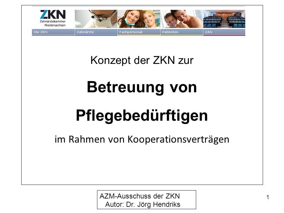 Konzept der ZKN zur Betreuung von Pflegebedürftigen im Rahmen von Kooperationsverträgen AZM-Ausschuss der ZKN Autor: Dr.