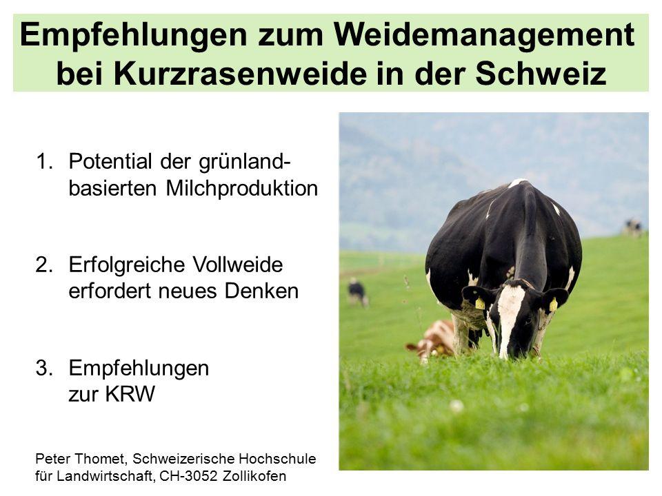 Empfehlungen zum Weidemanagement bei Kurzrasenweide in der Schweiz 1.Potential der grünland- basierten Milchproduktion 2.Erfolgreiche Vollweide erfordert neues Denken 3.Empfehlungen zur KRW Peter Thomet, Schweizerische Hochschule für Landwirtschaft, CH-3052 Zollikofen