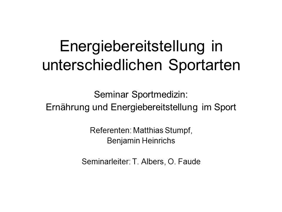 Energiebereitstellung in unterschiedlichen Sportarten Seminar Sportmedizin: Ernährung und Energiebereitstellung im Sport Referenten: Matthias Stumpf, Benjamin Heinrichs Seminarleiter: T.