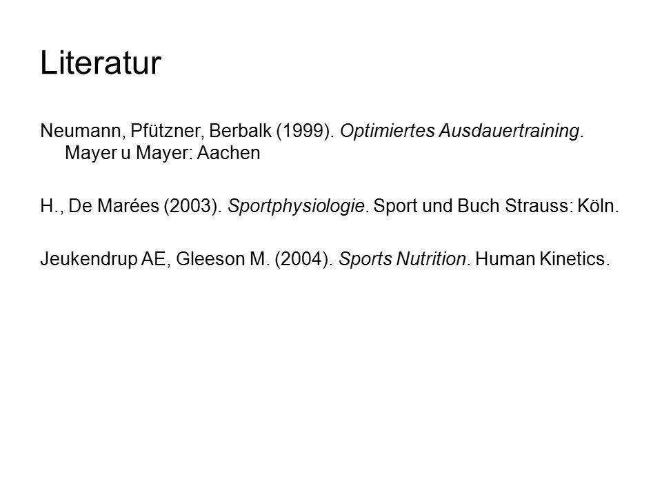 Literatur Neumann, Pfützner, Berbalk (1999). Optimiertes Ausdauertraining.
