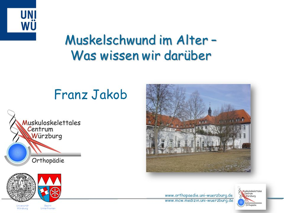 www.orthopaedie.uni-wuerzburg.de www.mcw.medizin.uni-wuerzburg.de Muskeln, Knochen und Gelenke K.