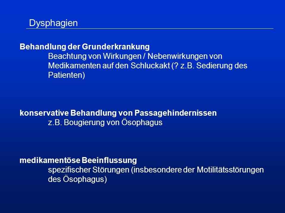 Dysphagien Behandlung der Grunderkrankung Beachtung von Wirkungen / Nebenwirkungen von Medikamenten auf den Schluckakt (.