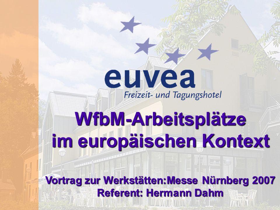WfbM-Arbeitsplätze im europäischen Kontext Vortrag zur Werkstätten:Messe Nürnberg 2007 Referent: Hermann Dahm