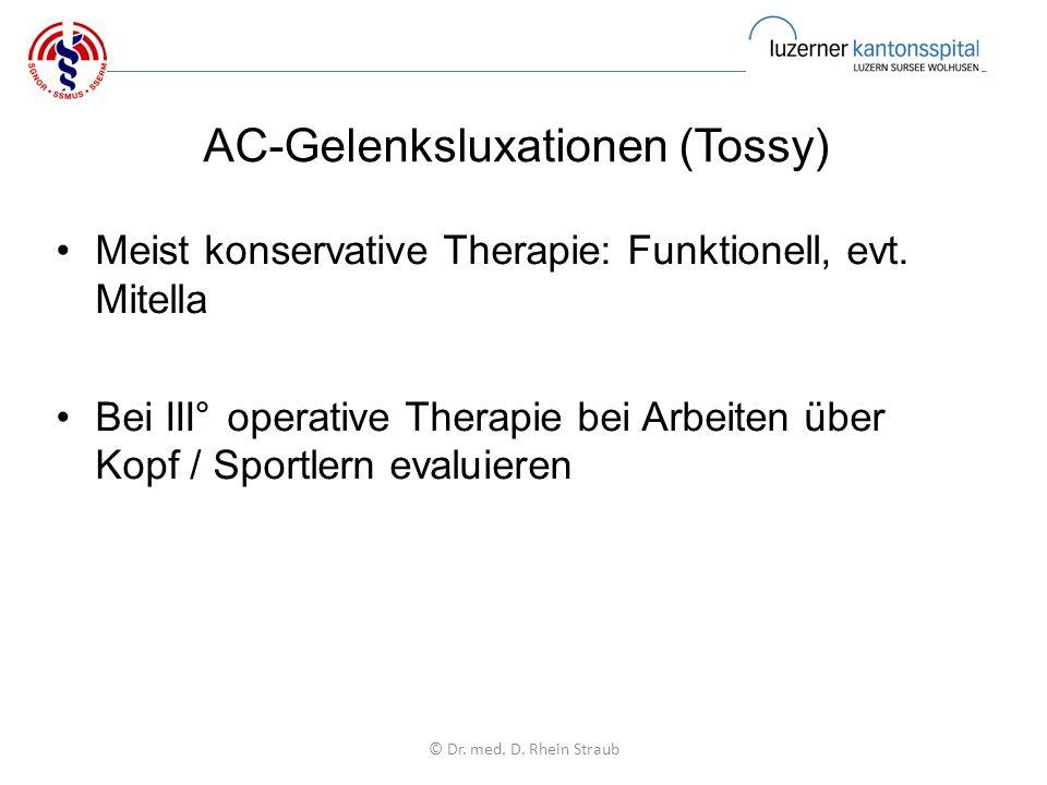 AC-Gelenksluxationen (Tossy) Meist konservative Therapie: Funktionell, evt.