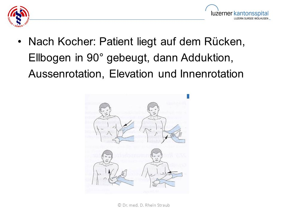 Nach Kocher: Patient liegt auf dem Rücken, Ellbogen in 90° gebeugt, dann Adduktion, Aussenrotation, Elevation und Innenrotation © Dr.