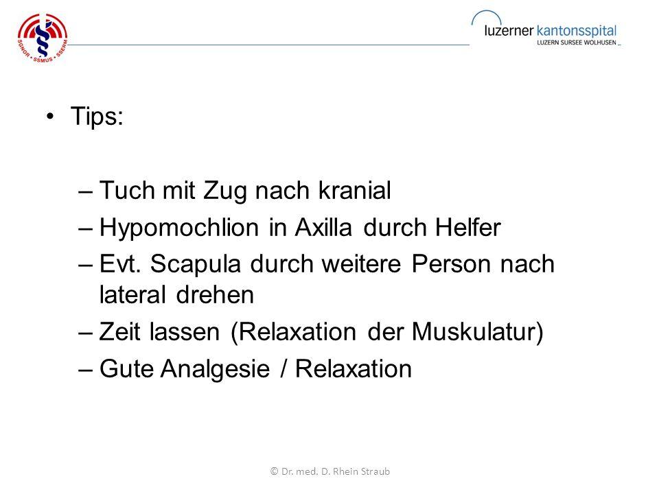 Tips: –Tuch mit Zug nach kranial –Hypomochlion in Axilla durch Helfer –Evt.