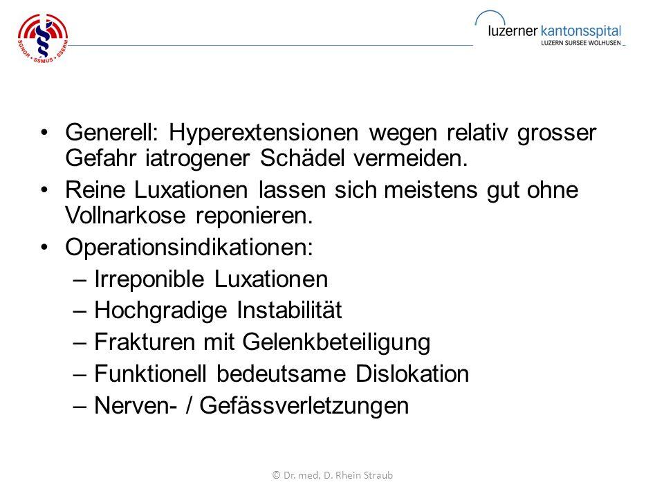 Generell: Hyperextensionen wegen relativ grosser Gefahr iatrogener Schädel vermeiden.