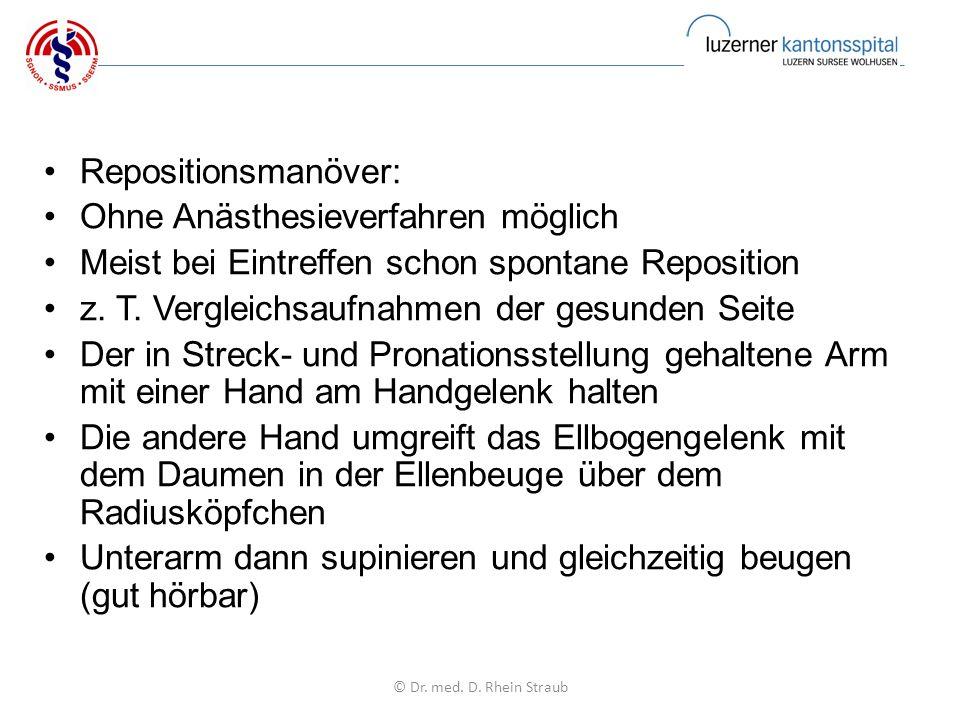 Repositionsmanöver: Ohne Anästhesieverfahren möglich Meist bei Eintreffen schon spontane Reposition z.