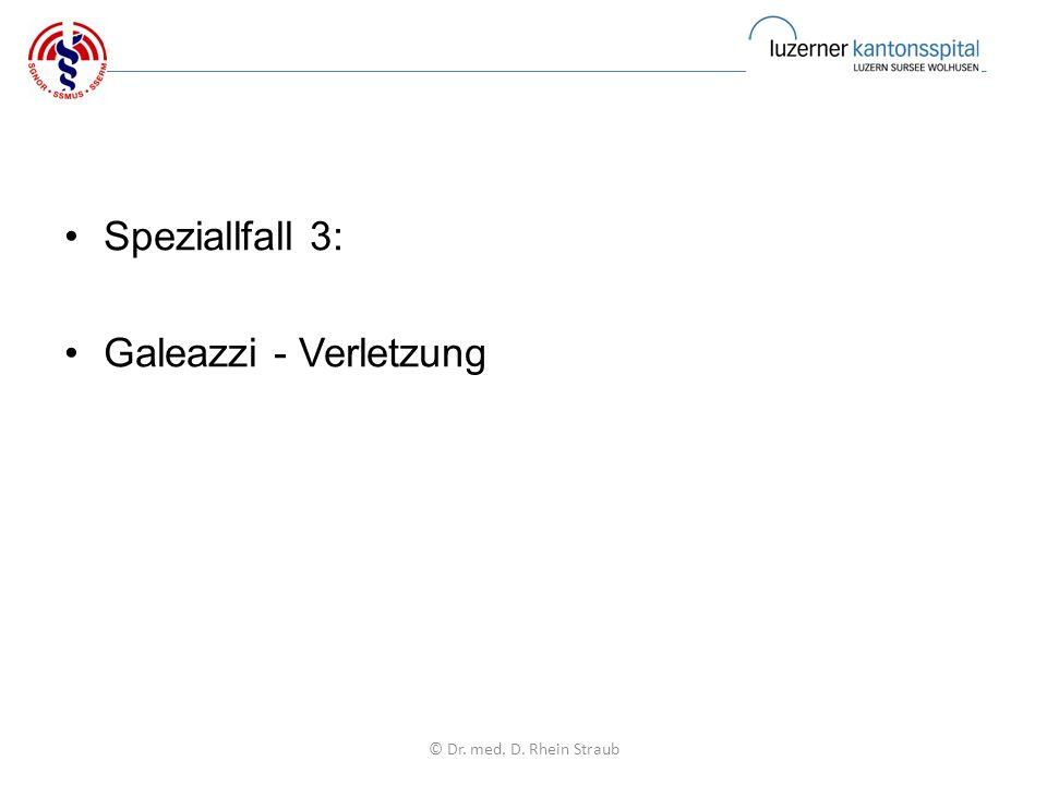 Speziallfall 3: Galeazzi - Verletzung © Dr. med. D. Rhein Straub