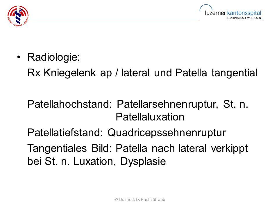 Radiologie: Rx Kniegelenk ap / lateral und Patella tangential Patellahochstand: Patellarsehnenruptur, St.