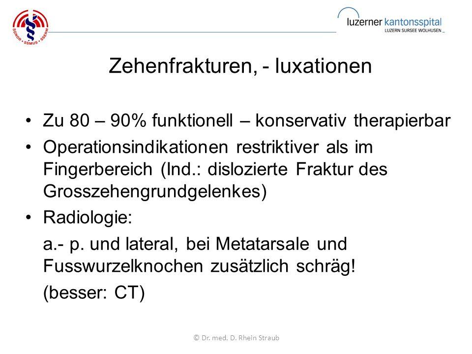 Zehenfrakturen, - luxationen Zu 80 – 90% funktionell – konservativ therapierbar Operationsindikationen restriktiver als im Fingerbereich (Ind.: dislozierte Fraktur des Grosszehengrundgelenkes) Radiologie: a.- p.