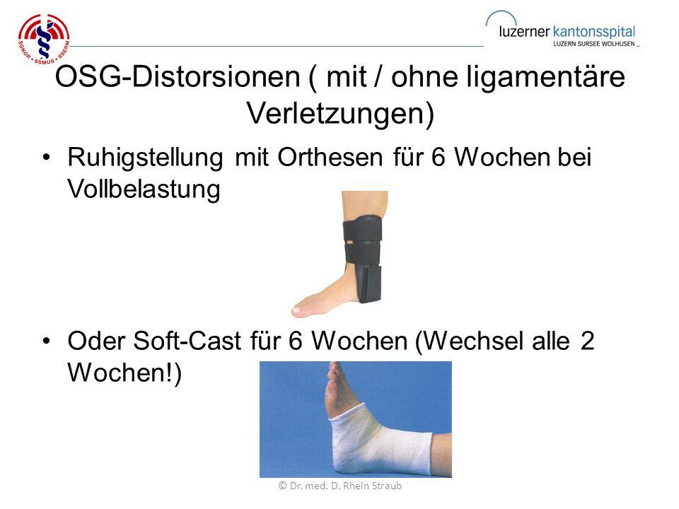 OSG-Distorsionen ( mit / ohne ligamentäre Verletzungen) Ruhigstellung mit Orthesen für 6 Wochen bei Vollbelastung Oder Soft-Cast für 6 Wochen (Wechsel alle 2 Wochen!) © Dr.