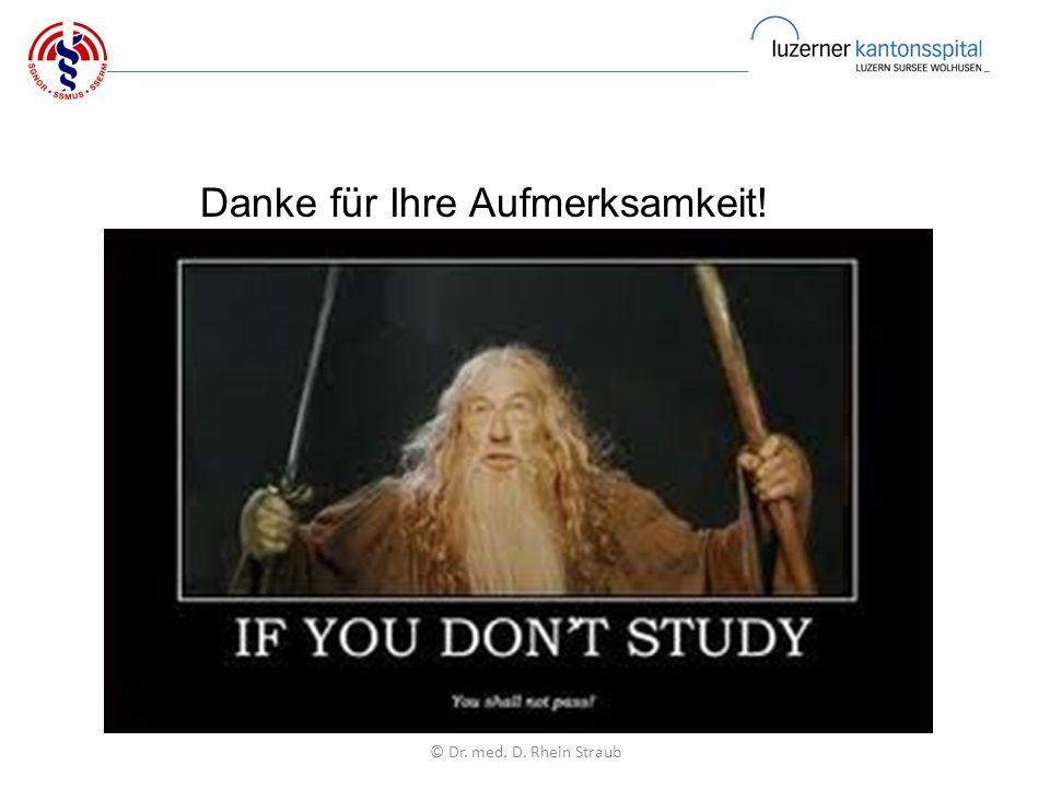 Danke für Ihre Aufmerksamkeit! © Dr. med. D. Rhein Straub