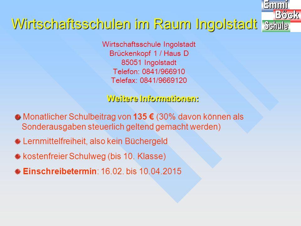 Wirtschaftsschulen im Raum Ingolstadt Wirtschaftsschule Ingolstadt Brückenkopf 1 / Haus D 85051 Ingolstadt Telefon: 0841/966910 Telefax: 0841/9669120
