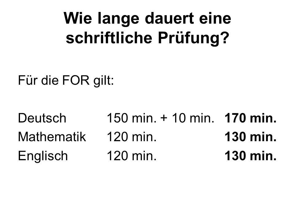 Wie lange dauert eine schriftliche Prüfung. Für die FOR gilt: Deutsch150 min.