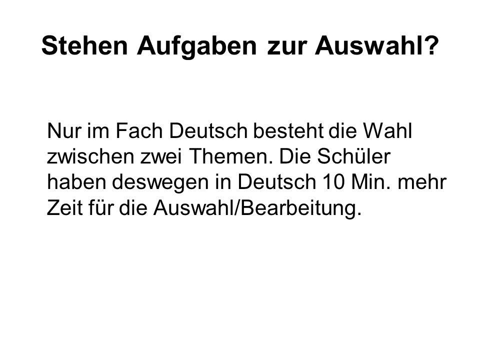 Stehen Aufgaben zur Auswahl. Nur im Fach Deutsch besteht die Wahl zwischen zwei Themen.