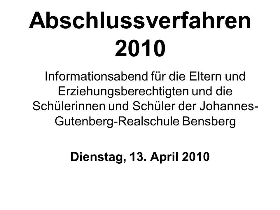 Abschlussverfahren 2010 Informationsabend für die Eltern und Erziehungsberechtigten und die Schülerinnen und Schüler der Johannes- Gutenberg-Realschule Bensberg Dienstag, 13.