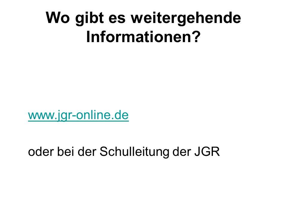 Wo gibt es weitergehende Informationen www.jgr-online.de oder bei der Schulleitung der JGR