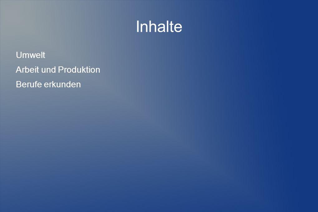 Inhalte Umwelt Arbeit und Produktion Berufe erkunden