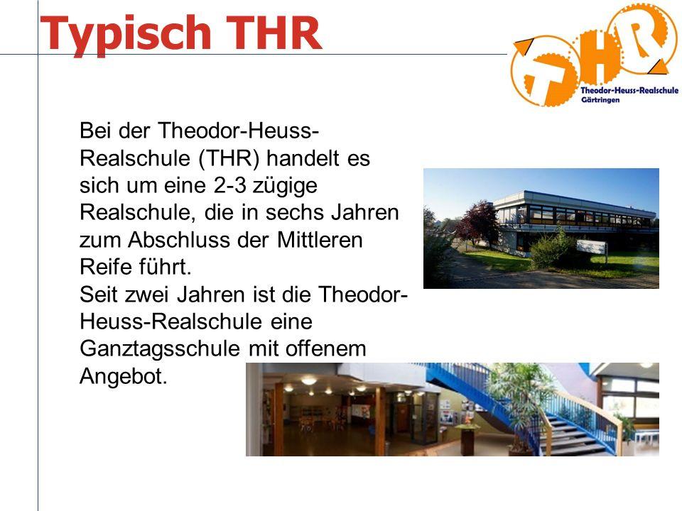 Typisch THR Bei der Theodor-Heuss- Realschule (THR) handelt es sich um eine 2-3 zügige Realschule, die in sechs Jahren zum Abschluss der Mittleren Reife führt.
