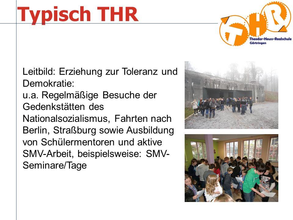 Typisch THR Leitbild: Erziehung zur Toleranz und Demokratie: u.a. Regelmäßige Besuche der Gedenkstätten des Nationalsozialismus, Fahrten nach Berlin,