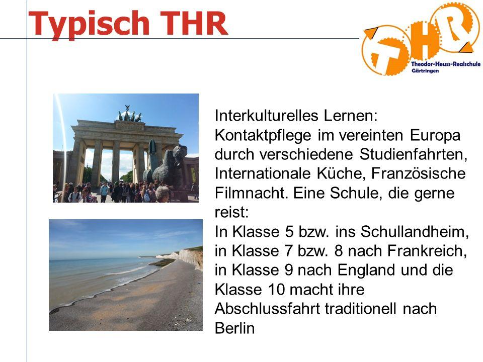 Typisch THR Interkulturelles Lernen: Kontaktpflege im vereinten Europa durch verschiedene Studienfahrten, Internationale Küche, Französische Filmnacht.