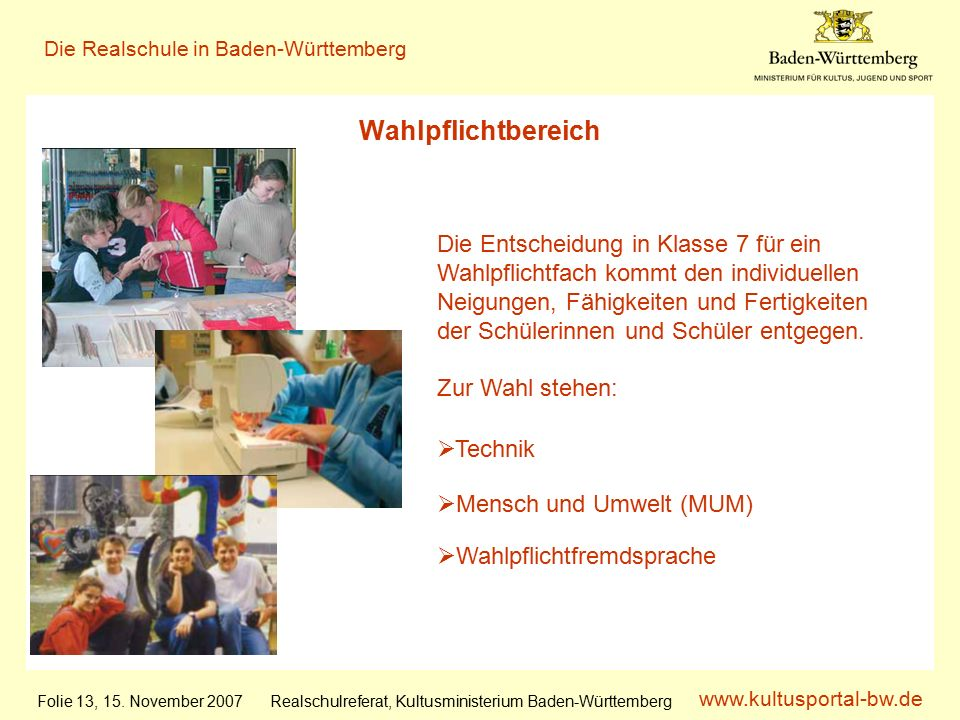 www.kultusportal-bw.de Realschulreferat, Kultusministerium Baden-Württemberg Die Realschule in Baden-Württemberg Folie 13, 15.