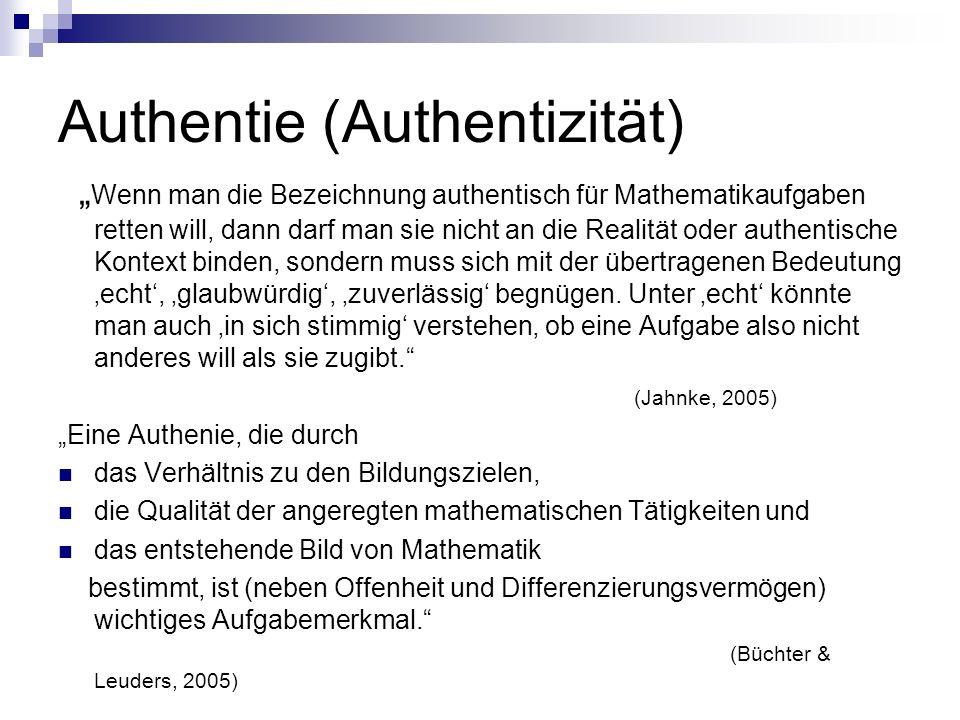 """Authentie (Authentizität) """" Wenn man die Bezeichnung authentisch für Mathematikaufgaben retten will, dann darf man sie nicht an die Realität oder authentische Kontext binden, sondern muss sich mit der übertragenen Bedeutung 'echt', 'glaubwürdig', 'zuverlässig' begnügen."""