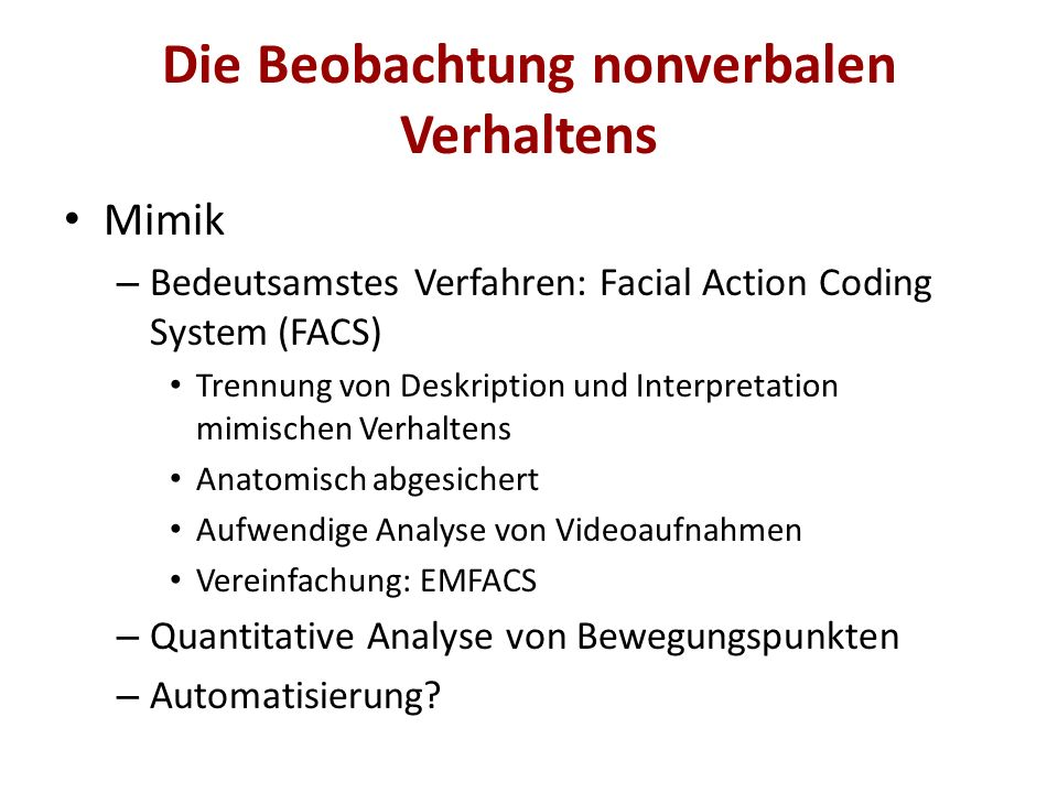 Die Beobachtung nonverbalen Verhaltens Mimik – Bedeutsamstes Verfahren: Facial Action Coding System (FACS) Trennung von Deskription und Interpretation
